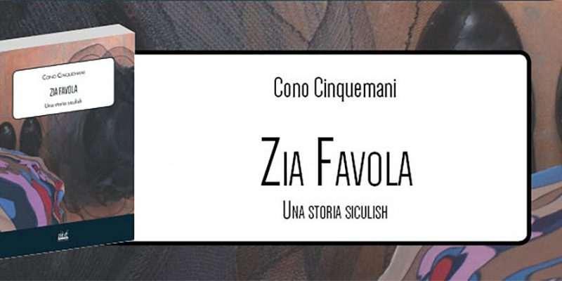 Zia Favola. Una storia siculish di Cono Cinquemani.